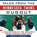 Tales from the Minnesota Twins Dugout: A Collection of the Greatest Twins Stories Ever Told | Dennis Brackin,Kent Hrbek