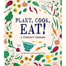 Plant, Cook, Eat!: A Children's Cookbook