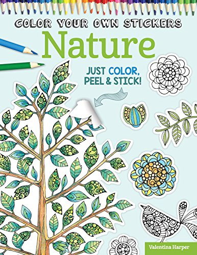 (Color Your Own Stickers Nature: Just Color, Peel & Stick (Design Originals) Flowers, Trees, Birds, and Butterflies for Coloring & Customizing; Decorate Journals, Gifts, Cards, Home Decor, and More)