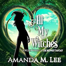 All My Witches: A Wicked Witches of the Midwest Fantasy, Book 5 Audiobook by Amanda M. Lee Narrated by Lesley Ann Fogle