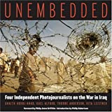 Unembedded: Four Independent Photojournalists on the War in Iraq by Thorne Anderson, Rita Leistner, Ghaith Abdul-Ahad, Kael Alfo (2005) Hardcover