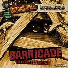 Barricade: Tales from Beyond the Pale: Season 4 Radio/TV Program by Larry Fessenden Narrated by Roxanne Benjamin, Jeremy Gardner, Tony Todd, Samuel Zimmerman