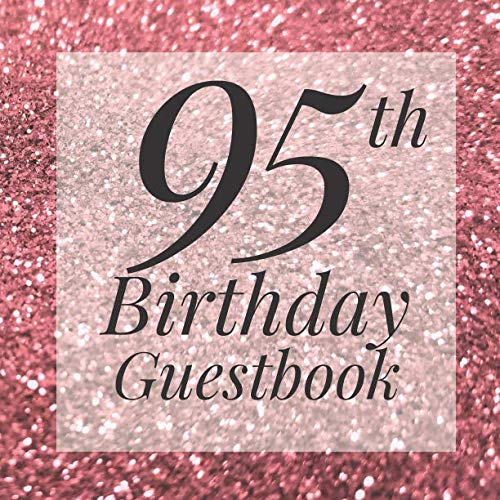 95th Birthday Guestbook: Rose Gold Pink Glitter Sparkle Guest Book  - Elegant 95 Birthday Wedding Anniversary Party Signing Message Book - Gift Log & ... Keepsake Present - Special -