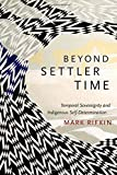 img - for Beyond Settler Time: Temporal Sovereignty and Indigenous Self-Determination book / textbook / text book