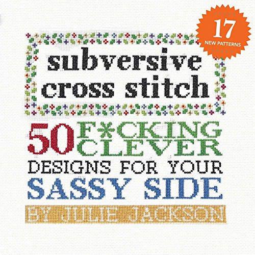 Subversive Cross Stitch: 50 F*cking Clever Designs for Your Sassy Side (Embroidery Words Design)