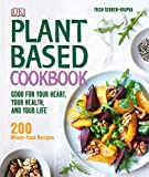 Plant-Based Cookbook: Good for Your Heart, Your Health, and Your Life; 200 Whole-food