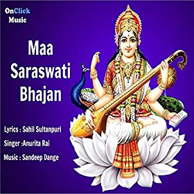 maa saraswati bhajan anurita rai from the album maa saraswati bhajan