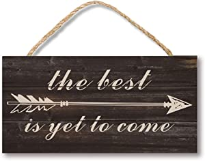 Veronica The Best is Yet to Come Arrow Rustic 5 x 10 Wood Plank Design Hanging Sign