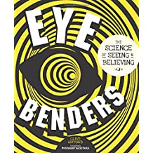 Eye Benders: The Science of Seeing & Believing