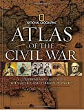 Atlas of the Civil War: A Complete Guide to the Tactics and Terrain of Battle