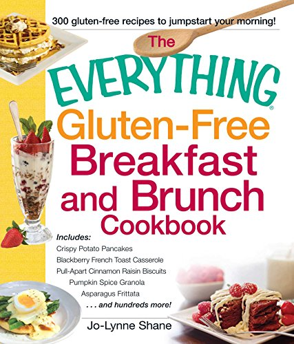 The Everything Gluten-Free Breakfast and Brunch Cookbook: Includes Crispy Potato Pancakes, Blackberry French Toast Casserole, Pull-Apart Cinnamon Raisin ... Frittata...and hundreds more! (Everything®)