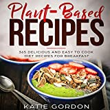 #9: Plant-Based Recipes: 365 Delicious and Easy to Cook Diet Recipes for Breakfast: Plant-Based Recipes, Book 1