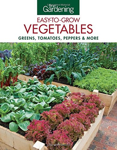 Fine Gardening Easy-to-Grow Vegetables: Greens, Tomatoes