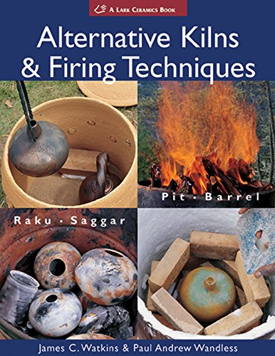 Pottery Kilns - Alternative Kilns & Firing Techniques: Raku * Saggar * Pit * Barrel (A Lark Ceramics Book)