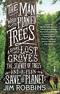The Man Who Planted Trees: A Story of Lost Groves, the Science of Trees, and a Plan to Save the Planet by Jim Robbins (2015-03-03)