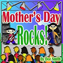 Mother's Day ROCKS!: A Picture Book for kids about a Mother's Day Celebration with a Rock Star kid and his mother
