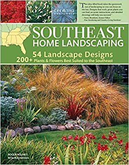 Southeast Home Landscaping, 3rd Edition (Creative Homeowner) 54 Landscape  Designs With Over 200 Plants U0026 Flowers Best Suited To AL, AR, FL, GA, KY,  LA, MS, ...