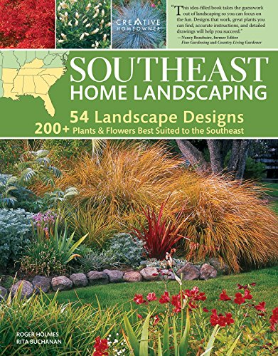 Southeast Home Landscaping 3rd Edition Creative Homeowner 54 Landscape Designs with Over 200 Plants amp Flowers Best Suited to AL AR FL GA KY LA MS NC SC amp TN and Over 450 Photos amp Drawings