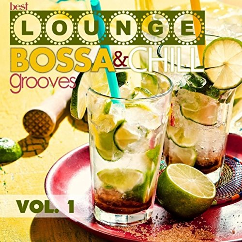 Best Lounge Bossa and Chill Grooves, Vol. 1 (Your Monday - Playlist Monday