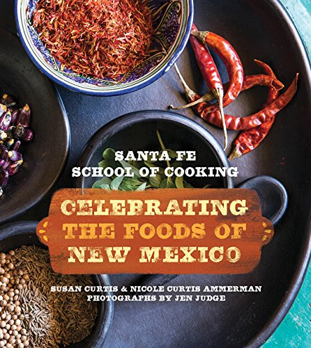 Santa Fe School of Cooking: Celebrating the Foods of New Mexico by Susan D. Curtis