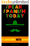 SPANISH: SPEAK SPANISH TODAY: THE COMPLETE BEGINNERS GUIDE TO LEARNING SPANISH FAST AND EASILY WITH FLASHCARDS, AUDIO AND MUCH MORE!(Spanish for dummies, Rosetta Stone) (English Edition)