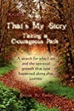 That's My Story, Book 1, Taking a Courageous Path A Search for Who I Am and the Spiritual Growth That Just Happened along That Journey, Estelle R. Reder, 1608602532