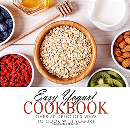 Book Easy Yogurt Cookbook: Over 50 Delicious Ways to Cook with Yogurt