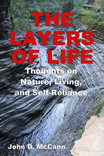 The Layers Of Life - Thoughts on Nature, Living, and Self-Reliance by [McCann, John D.]