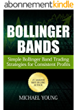 Bollinger Bands: Simple Bollinger Band Trading Strategies for Consistent Profits (English Edition)