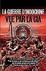 La guerre d'Indochine vue par la CIA par Mirmont