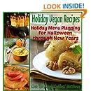 Holiday Vegan Recipes: Holiday Menu Planning for Halloween Through New Years (Vegan Cookbook Book 4)