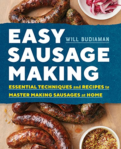 Easy Sausage Making: Essential Techniques and Recipes to Master Making Sausages at Home by [Budiaman, Will]