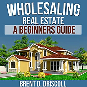 Wholesaling Real Estate: A Beginners Guide | Livre audio