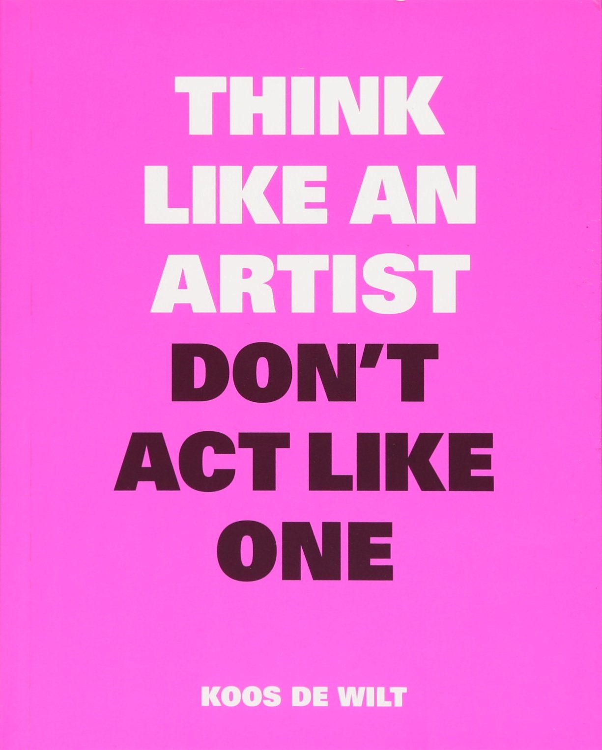 think-like-an-artist-don-t-act-like-one