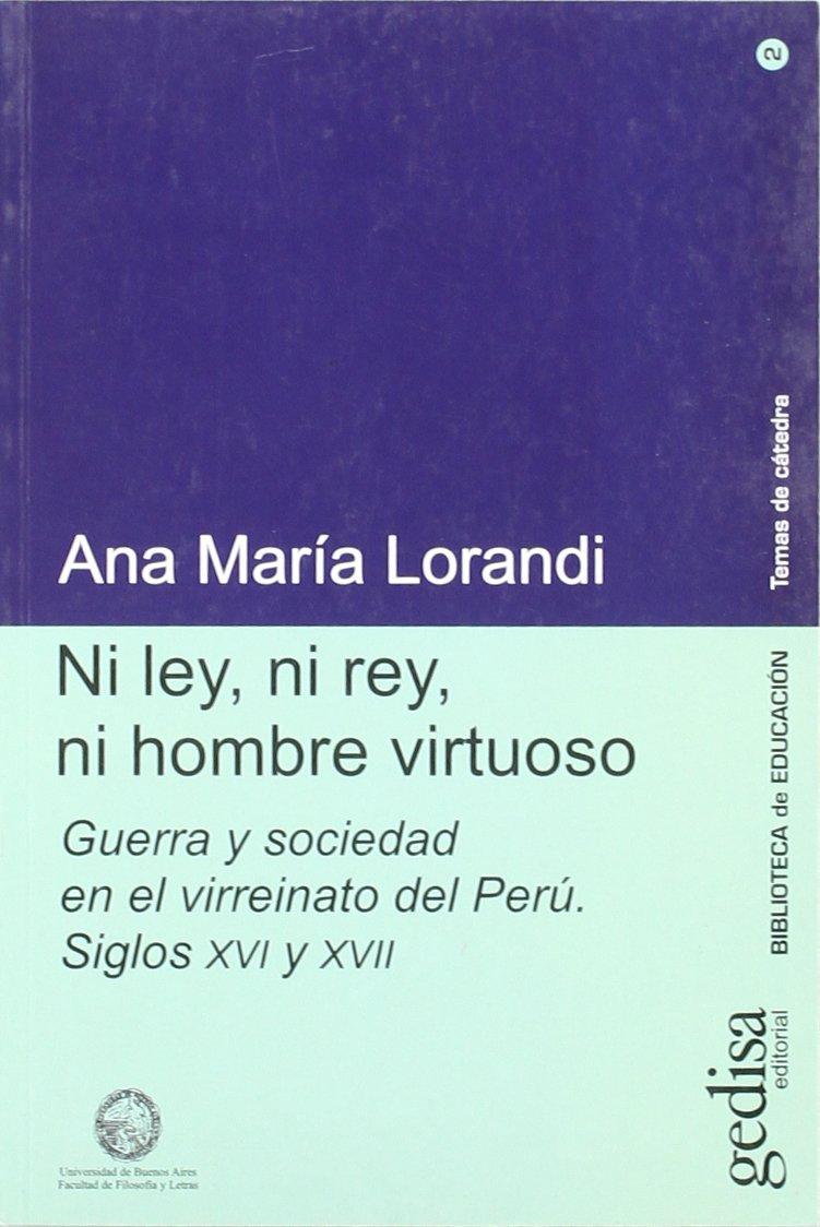 Ni ley, ni rey, ni hombre virtuoso Biblioteca de Educacion: Amazon.es: Ana Maria Lorandi: Libros