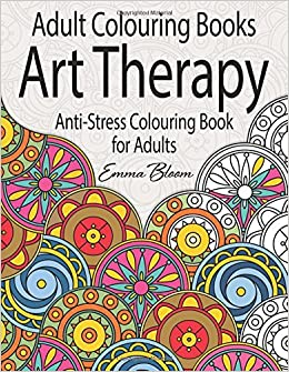 Adult Colouring Books An Art Therapy Anti Stress Book For Adults Amazoncouk Emma Bloom 9781514801444