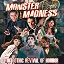 Monster Madness: The Gothic Revival of Horror Radio/TV Program by Gary Svehla, A. Susan Svehla Narrated by Aaron Christensen, Forrest J. Ackerman, Roger Corman, Peter Cushing, Christopher Lee