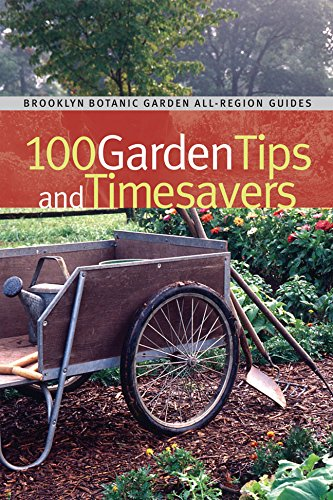 100 Garden Tips and Timesavers (Brooklyn Botanic Garden All-Region Guide)