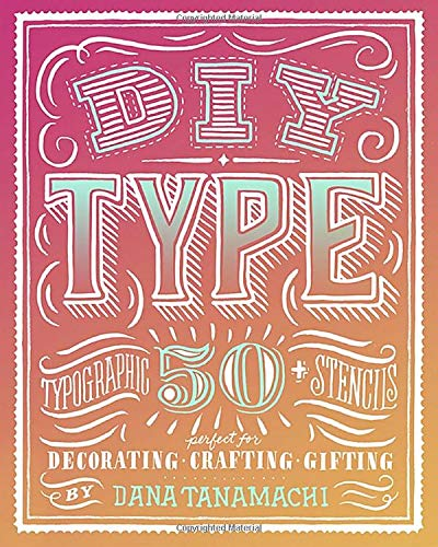 DIY Type  50+ Typographic Stencils For Decorating Crafting And Gifting