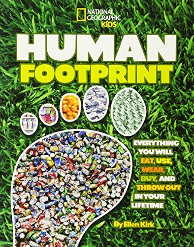 Human Footprint  Everything You Will Eat  Use  Wear  Buy  And Throw Out In Your Lifetime  National Geographic Kids