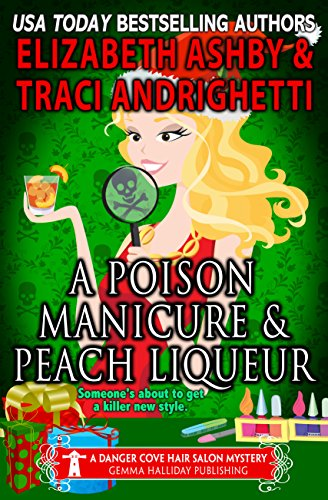 A Poison Manicure & Peach Liqueur: a Danger Cove Hair Salon Mystery (Danger Cove Mysteries Book 19) by [Andrighetti, Traci, Ashby, Elizabeth]