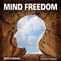 Mind Freedom: Re-Program Yourself for Success and Happiness with Meditations, Affirmations, Mindset Shifts Audiobook by Rob Cubbon Narrated by Craig Beck