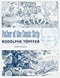 Father of the Comic Strip: Rodolphe Töpffer (Great Comics Artists Series)