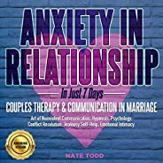Anxiety in Relationship: Couples Therapy & Communication in Marriage: In Just 7 Days: Art of Nonviolent Co