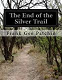 The End of the Silver Trail, Frank Gee Patchin, 1500246786