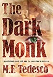 The Dark Monk : A Novel about Good, Evil, and the Confusion In-Between, Tedesco, M. F., 0985641800