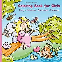 Coloring Book for Girls: Fairy - Princess - Mermaid - Unicorn