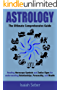 Astrology: The Ultimate Comprehensive Guide on Reading Horoscope Symbols and Zodiac Signs for Understanding Relationships, Personality, and Wealth (Astrology ... Success to Your Life and Become Happier!)