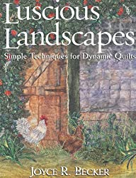Luscious Landscapes: Simple Techniques for Dynamic Quilts
