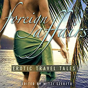 Foreign Affairs: Erotic Travel Tales Audiobook